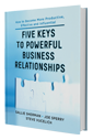 Five Keys to Powerful Business Relationships
